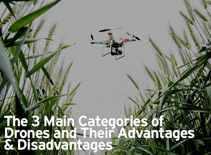 The 3 Main Categories of Drones and Their Advantages & Disadvantages