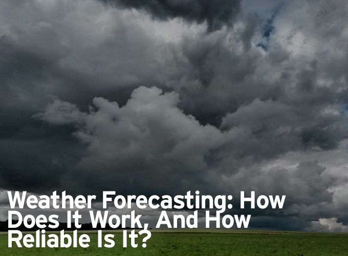 Weather Forecasting: How Does It Work, And How Reliable Is It?
