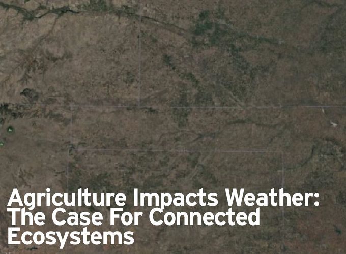 Agriculture Impacts Weather: The Case For Connected Ecosystems